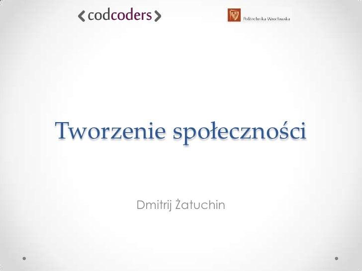 Tworzenie społeczności<br />Dmitrij Żatuchin<br />