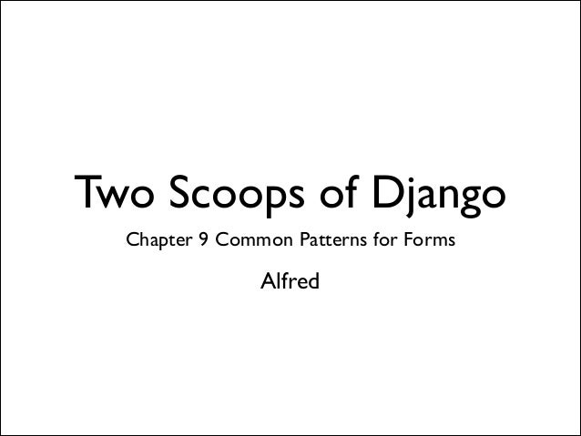 Two Scoops of Django Chapter 9 Common Patterns for Forms  Alfred