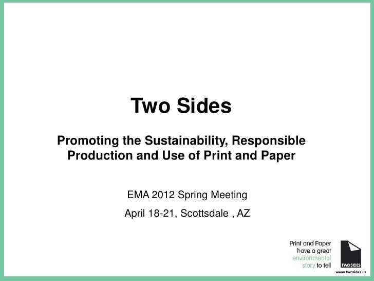 Two Sides             Promoting the Sustainability, Responsible              Production and Use of Print and Paper        ...
