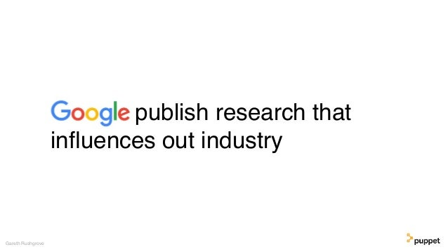 publish research that influences out industry Gareth Rushgrove