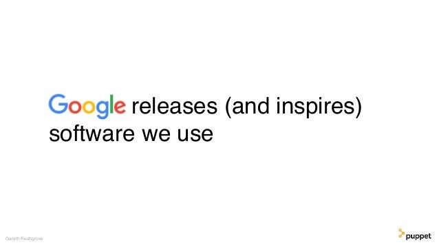 releases (and inspires) software we use Gareth Rushgrove