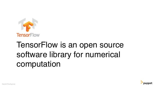 TensorFlow is an open source software library for numerical computation Gareth Rushgrove
