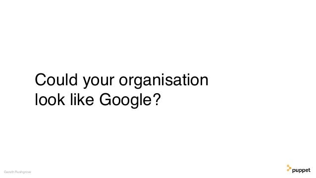Could your organisation look like Google? Gareth Rushgrove