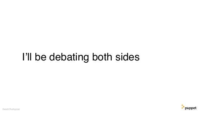 I'll be debating both sides Gareth Rushgrove