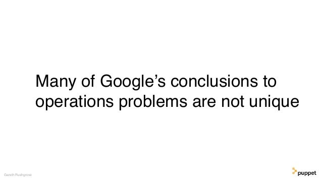 Many of Google's conclusions to operations problems are not unique Gareth Rushgrove
