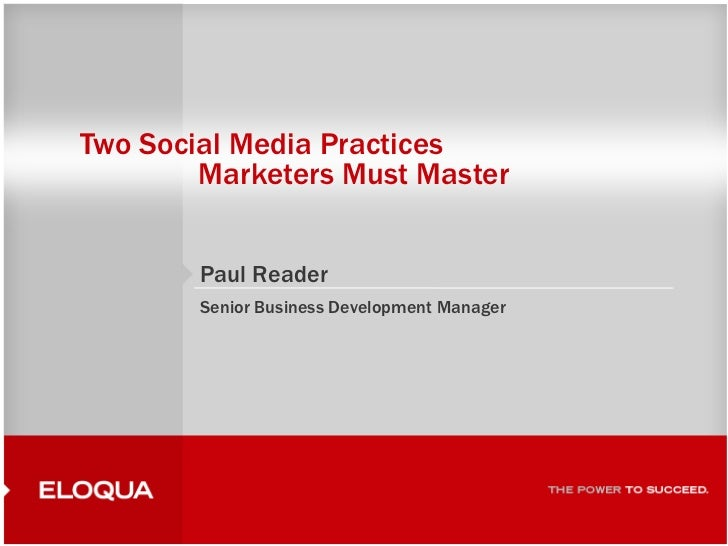 1<br />Two Social Media Practices Marketers Must Master<br />Paul Reader<br />Senior Business Development Manager<br />