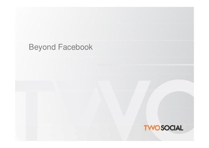 Beyond Facebook
