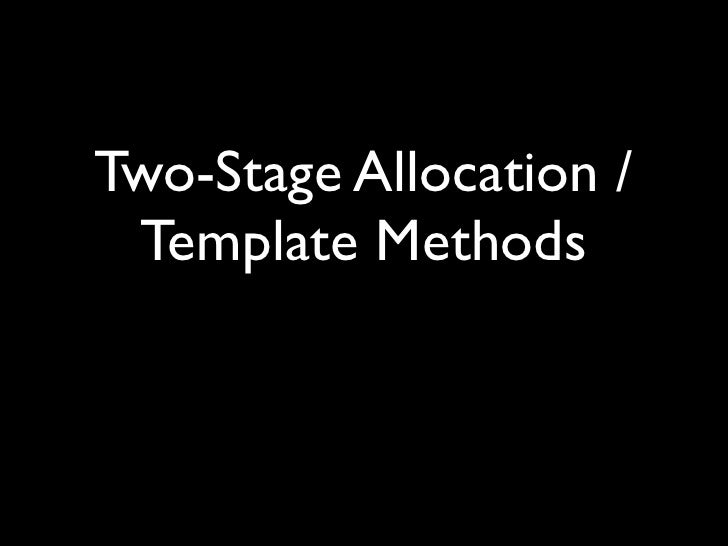 Two-Stage Allocation / Template Methods