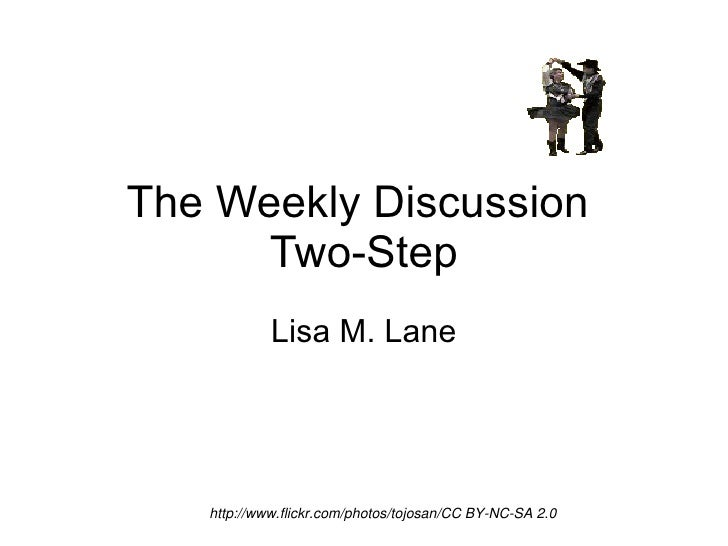 The Weekly Discussion  Two-Step Lisa M. Lane http://www.flickr.com/photos/tojosan/CC BY-NC-SA 2.0