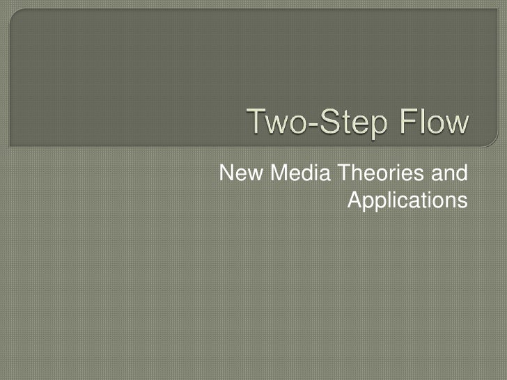 Two-Step Flow<br />New Media Theories and Applications<br />
