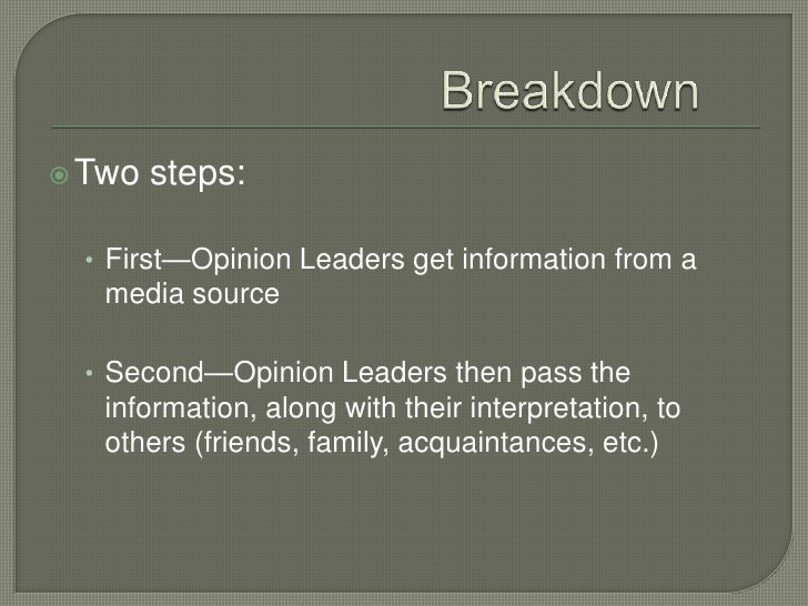 Breakdown<br />Two steps:<br />First—Opinion Leaders get information from a media source<br />Second—Opinion Leaders then...