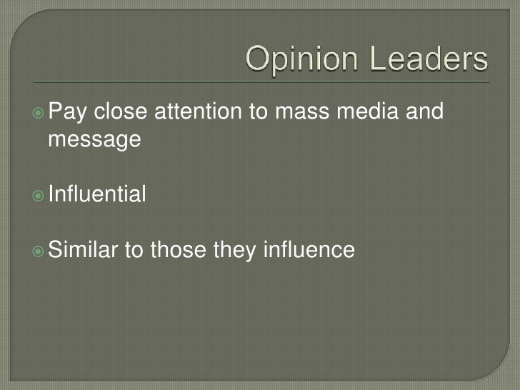 Opinion Leaders<br />Pay close attention to mass media and message<br />Influential<br />Similar to those they influence<b...