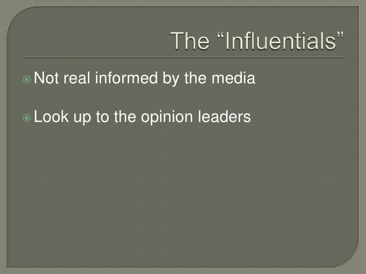 """The """"Influentials""""<br />Not real informed by the media<br />Look up to the opinion leaders<br />"""