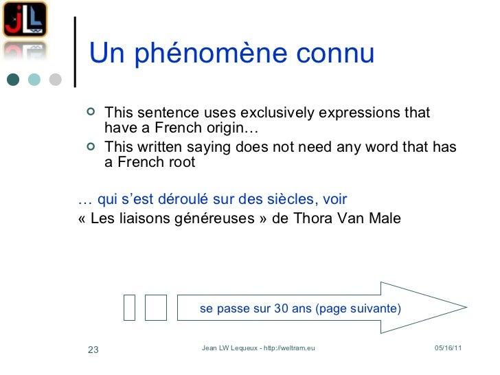 Un phénomène connu <ul><li>This sentence uses exclusively expressions that have a French origin… </li></ul><ul><li>This wr...