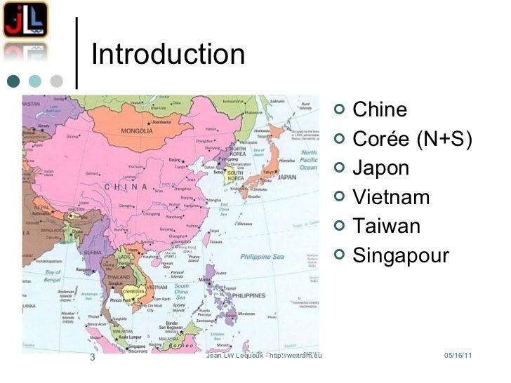 Introduction <ul><li>Chine </li></ul><ul><li>Corée (N+S) </li></ul><ul><li>Japon </li></ul><ul><li>Vietnam </li></ul><ul><...