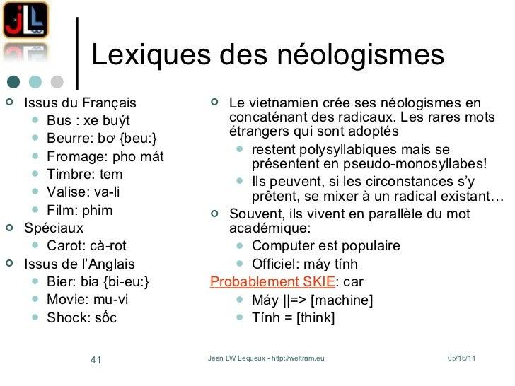 Lexiques des néologismes <ul><li>Issus du Français </li></ul><ul><ul><li>Bus : xe buýt </li></ul></ul><ul><ul><li>Beurre: ...