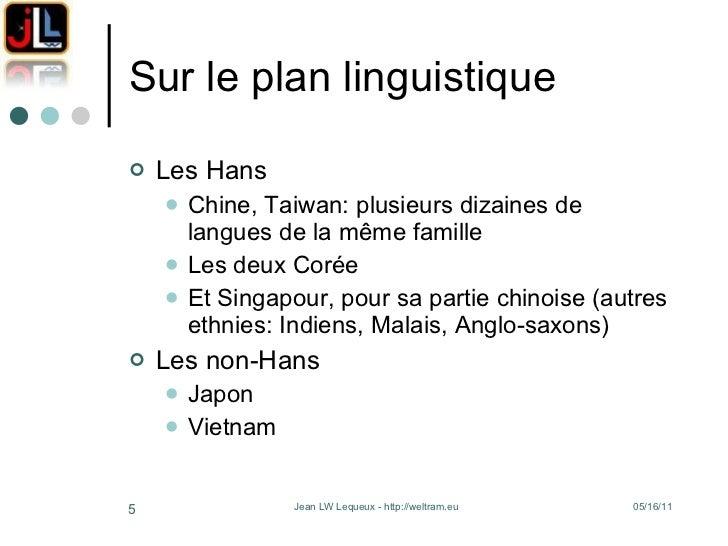 Sur le plan linguistique <ul><li>Les Hans </li></ul><ul><ul><li>Chine, Taiwan: plusieurs dizaines de langues de la même fa...