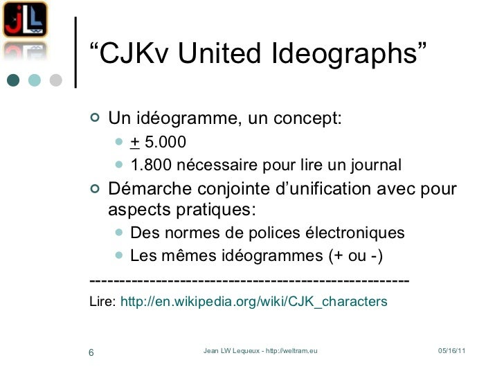 """ CJKv United Ideographs"" <ul><li>Un idéogramme, un concept: </li></ul><ul><ul><li>+  5.000 </li></ul></ul><ul><ul><li>1.8..."