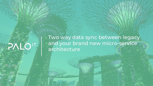 Two way data sync between legacy and your brand new micro-service architecture
