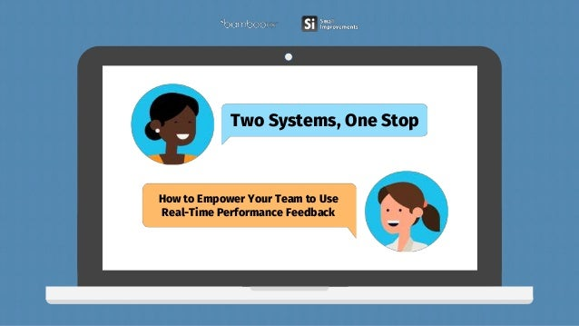 How to Empower Your Team to Use Real-Time Performance Feedback Two Systems, One Stop