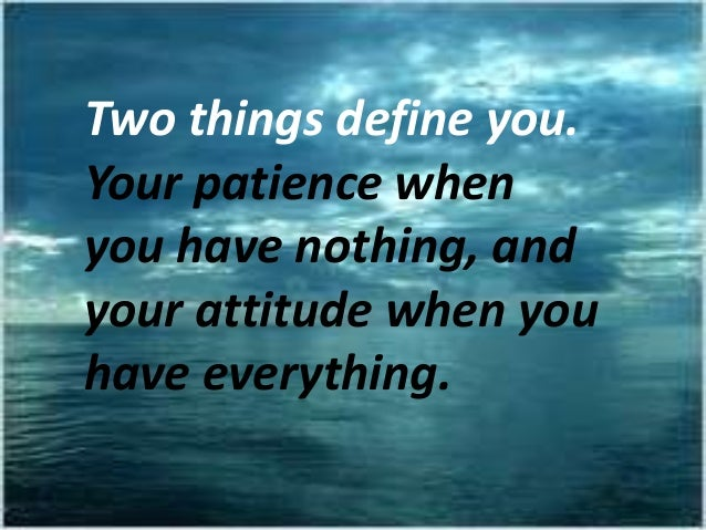 two things define you your patience