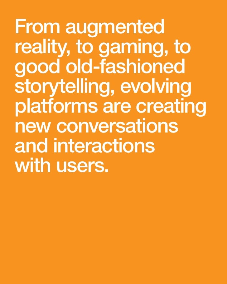 From augmented reality, to gaming, to good old-fashioned storytelling, evolving platforms are creating new conversations a...