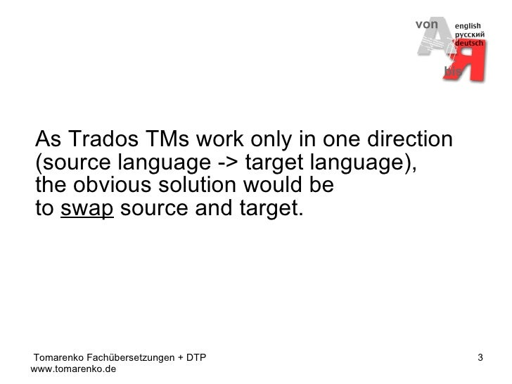 SDL Trados: Two TMs for the Price of One Slide 3