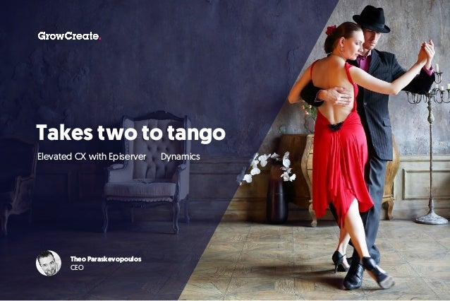 Takes two to tango Elevated CX with Episerver ♡ Dynamics Theo Paraskevopoulos CEO