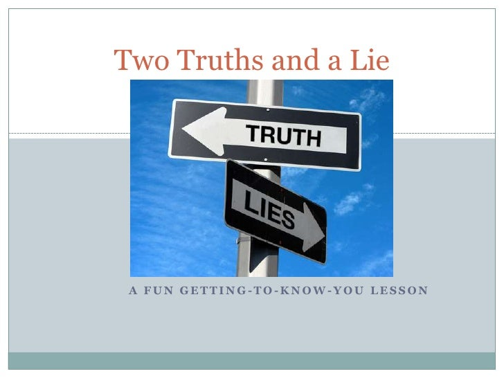 Two Truths and a Lie A FUN GETTING-TO-KNOW-YOU LESSON