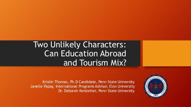 Two Unlikely Characters:  Can Education Abroad  and Tourism Mix?  Kristin Thomas, Ph.D Candidate, Penn State University  J...