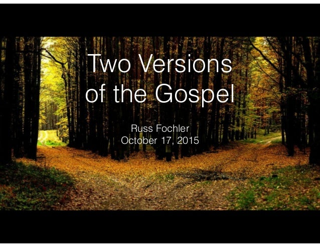 Two Versions of the Gospel Russ Fochler October 17, 2015