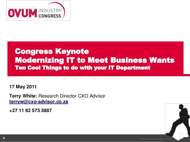 Congress Keynote      Modernizing IT to Meet Business Wants      Ten Cool Things to do with your IT Department    17 May 2...
