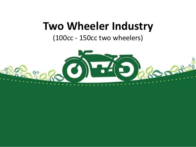 Two Wheeler Industry  (100cc - 150cc two wheelers)