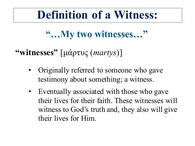 """Definition of a Witness: """"witnesses"""" [µάρτυς (martys)] • Originally referred to someone who gave testimony about something..."""