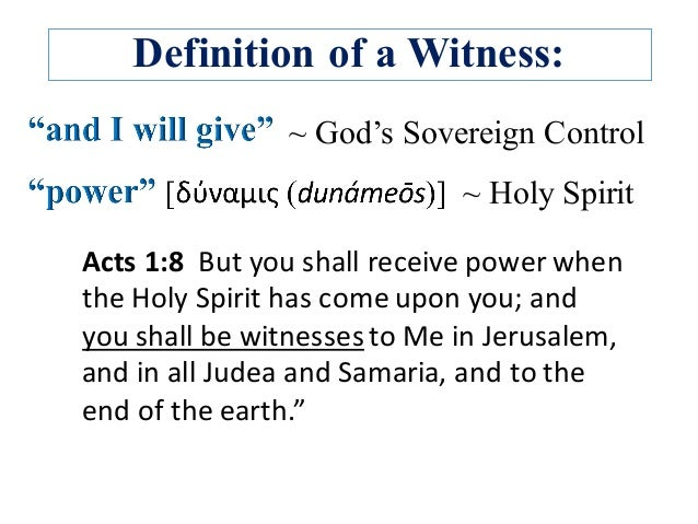 Definition of a Witness: ~ Holy Spirit Acts1:8Butyoushallreceivepowerwhen theHolySpirithascomeuponyou;and...