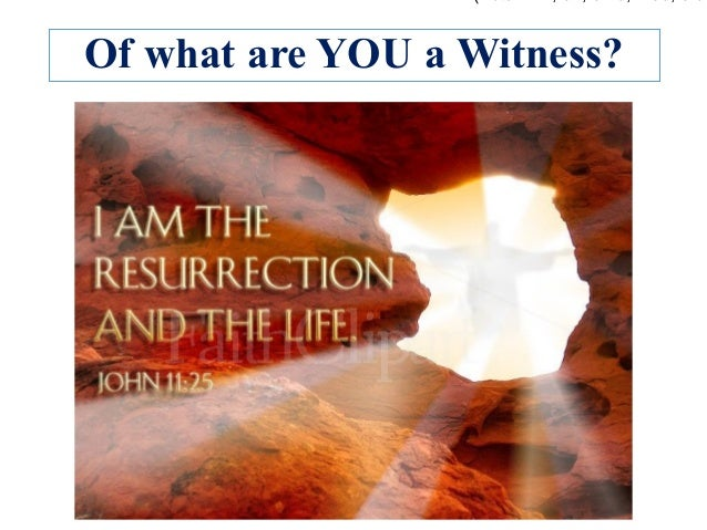Of what are YOU a Witness?