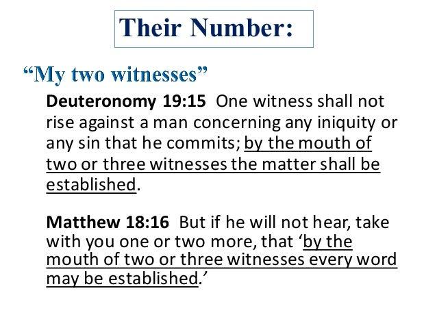 Their Number: Deuteronomy19:15 Onewitnessshallnot riseagainstamanconcerninganyiniquityor anysinthathecom...