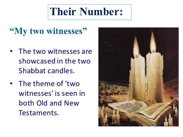 Their Number: • Thetwowitnessesare showcasedinthetwo Shabbatcandles. • Thethemeof'two witnesses'isseenin ...
