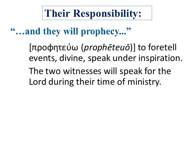 Their Responsibility: [προφητεύω (prophēteuō)]toforetell events,divine,speakunderinspiration. Thetwowitnesseswi...