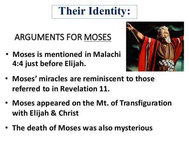 ARGUMENTSFORMOSES • Mosesismentionedin Malachi 4:4 justbeforeElijah. • Moses'miraclesarereminiscent tothose ...