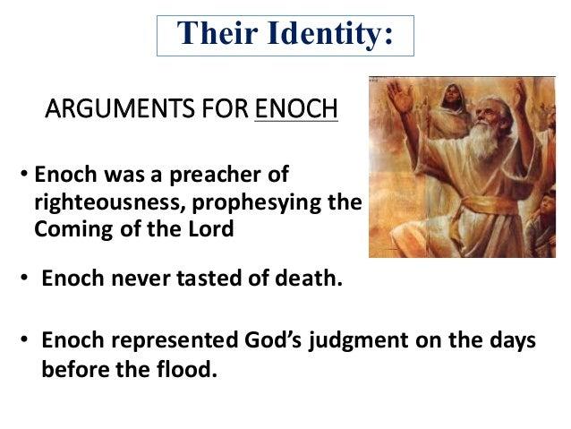 ARGUMENTSFORENOCH • Enochwasapreacherof righteousness,prophesyingthe ComingoftheLord • Enochnevertastedof...