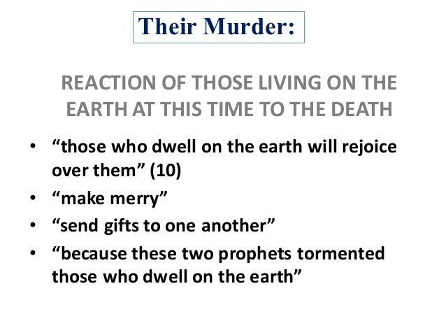 "Their Murder: • ""thosewhodwellontheearthwillrejoice overthem""(10) • ""makemerry"" • ""sendgiftstooneanother"" •..."
