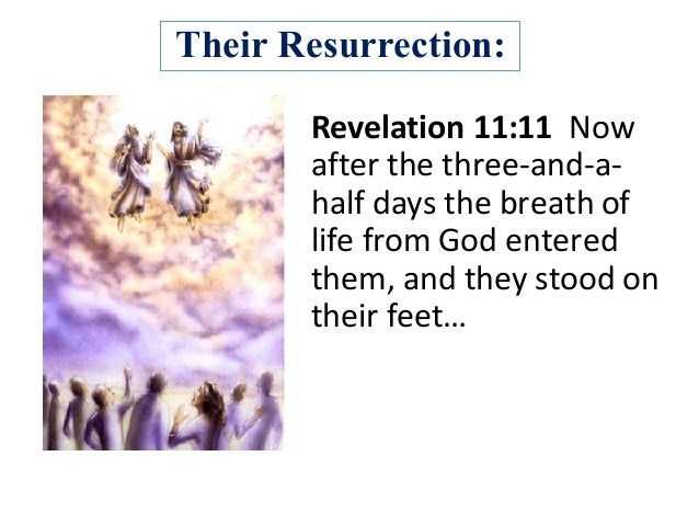 Their Resurrection: Revelation11:11Now afterthethree-and-a- halfdaysthebreathof lifefromGodentered them,an...