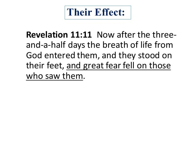 Their Effect: Revelation11:11Nowafterthethree- and-a-halfdaysthebreathoflifefrom Godenteredthem,andtheys...