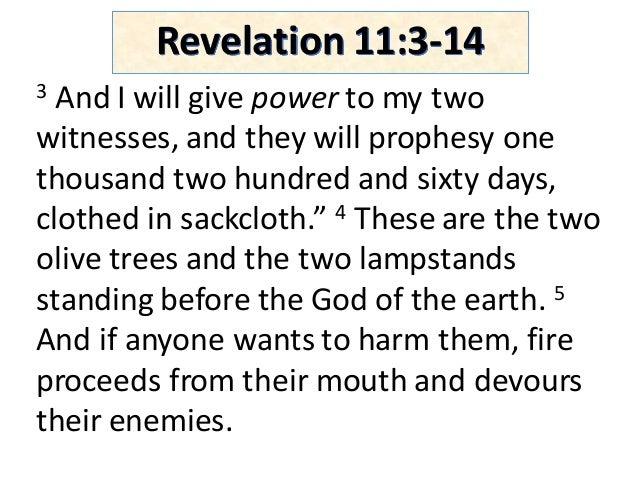 Revelation11:3-14 3 AndIwillgivepower tomytwo witnesses,andtheywillprophesyone thousandtwohundredandsixt...
