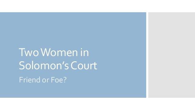 TwoWomen in Solomon'sCourt Friend or Foe?