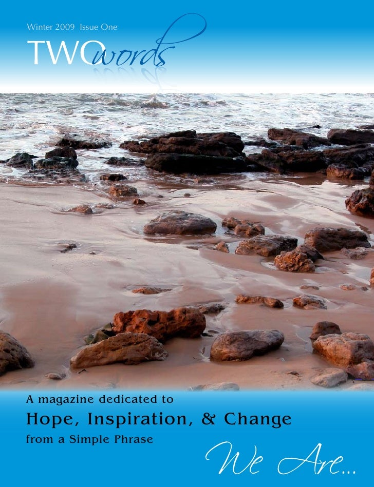 Winter 2009 Issue One            O ords          w     A magazine dedicated to Hope, Inspiration, & Change                ...
