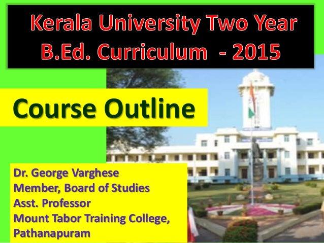Course Outline Dr. George Varghese Member, Board of Studies Asst. Professor Mount Tabor Training College, Pathanapuram