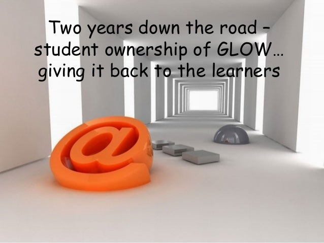 Two years down the road – student ownership of GLOW… giving it back to the learners