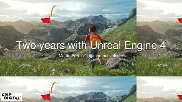 Two years with Unreal Engine 4 Martin Pernica | @martindeveloper